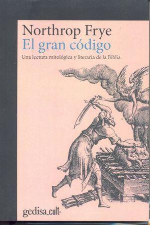 GRAN CODIGO, EL. UNA LECTURA MITOLOGICA Y LITERARIA DE LA BIBLIA / 2 ED.