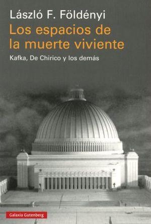 ESPACIOS DE LA MUERTE VIVIENTE, LOS. KAFKA DE CHIRICO Y LOS DEMAS