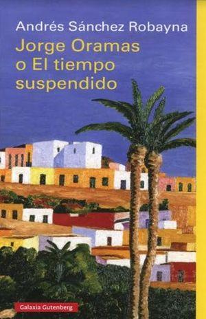 JORGE ORAMAS O EL TIEMPO SUSPENDIDO / PD.