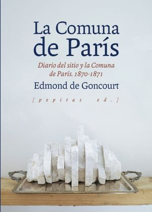 La comuna de París. Diario del sitio y la Comuna de París 1870-1871