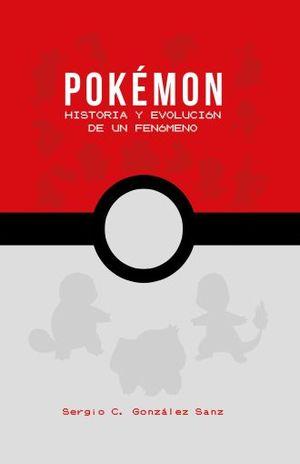 POKEMON. HISTORIA Y EVOLUCION DE UN FENOMENO / PD.