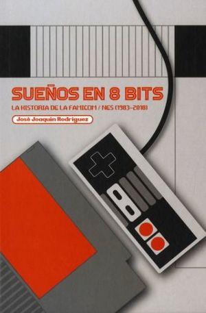 SUEÑOS EN 8 BITS. LA HISTORIA DE LA FAMICOM/NES (1983-2018) / PD.