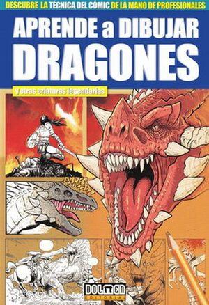 APRENDE A DIBUJAR DRAGONES Y OTRAS CRIATURAS LEGENDARIAS