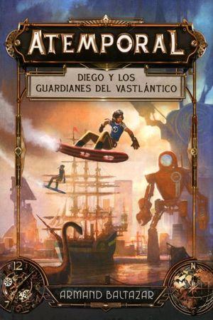 Atemporal. Diego y los guardianes del Vastlántico / pd.