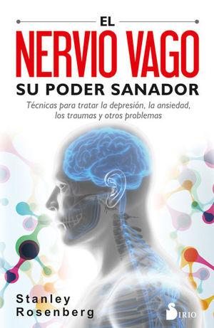 NERVIO VAGO, EL. SU PODER SANADOR TECNICAS PARA TRATAR LA DEPRESION LA ANSIEDAD LOS TRAUMAS Y OTROS PROBLEMAS