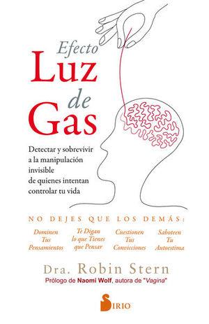 EFECTO LUZ DE GAS. DETECTAR Y SOBREVIVIR A LA MANIPULACION INVISIBLE DE QUIENES INTENTAN CONTROLAR TU VIDA