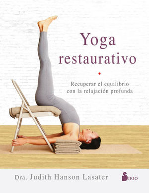 YOGA RESTAURATIVO. RECUPERAR EL EQUILIBRIO CON LA RELAJACION PROFUNDA