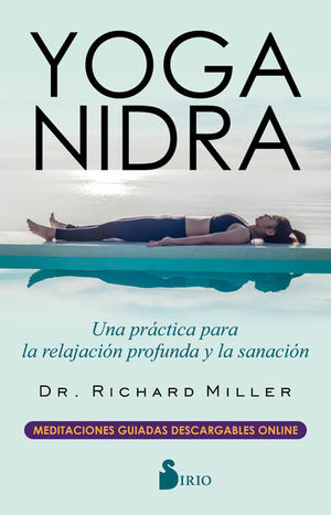 YOGA NIDRA. UNA PRACTICA PARA LA RELAJACION PROFUNDA Y SANACION