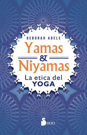 YAMAS Y NIYAMAS. LA ETICA DEL YOGA