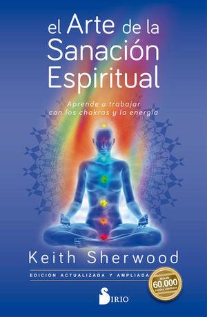 El arte de la sanación espiritual. Aprende a trabajar con los chakras y la energía