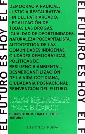 FUTURO ES HOY, EL. IDEAS RADICALES PARA MEXICO