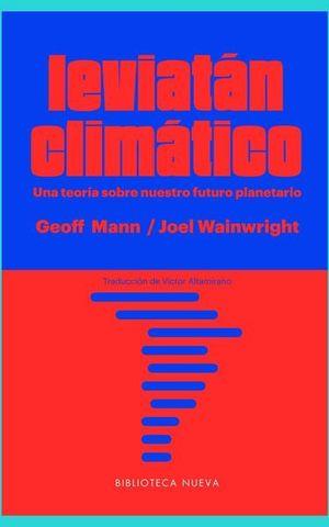 LEVIATAN CLIMATICO. UNA TEORIA SOBRE NUESTRO FUTURO PLANETARIO