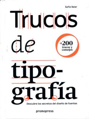TRUCOS DE TIPOGRAFIA. DESCUBRE LOS SECRETOS DEL DISEÑO DE FUENTES / PD.