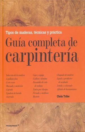 GUIA COMPLETA DE CARPINTERIA. TIPOS DE MADERA TECNICAS Y PRACTICA / PD.