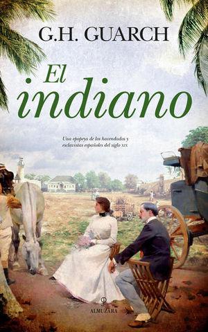 INDIANO, EL. UNA EPOPEYA DE LOS HACENDADOSY ESCLAVISTAS ESPAÑOLES DEL SIGLO XIX