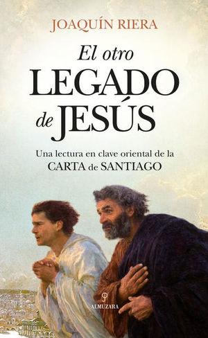 OTRO LEGADO DE JESUS, EL. UNA LECTURA EN CLAVE ORIENTAL DE LA CARTA DE SANTIAGO