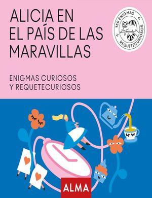 ALICIA EN EL PAIS DE LAS MARAVILLAS. ENIGMAS CURIOSOS Y REQUETECURIOSOS