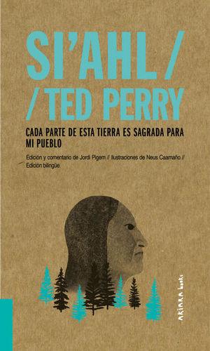 Si' Ahl / Ted Perry. Cada parte de esta tierra es sagrada para mi pueblo