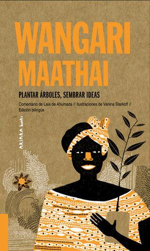 Wangari Maathai. Plantar árboles, sembrar ideas (Edición bilingüe)