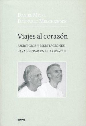 VIAJES AL CORAZON. EJERCICIOS Y MEDITACIONES PARA ENTRAR EN EL CORAZON
