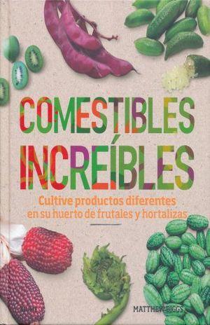 COMESTIBLES INCREIBLES. CULTIVE PRODUCTOS DIFERENTES EN SU HUERTO DE FRUTALES Y HORTALIZAS / PD.