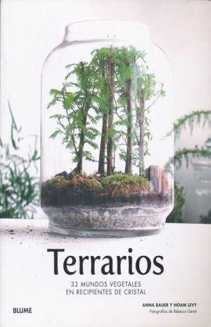 TERRARIOS. 33 MUNDOS VEGETALES EN RECIPIENTES DE CRISTAL
