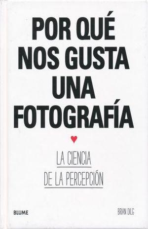 POR QUE NOS GUSTA UNA FOTOGRAFIA. LA CIENCIA DE LA PERCEPCION / PD.