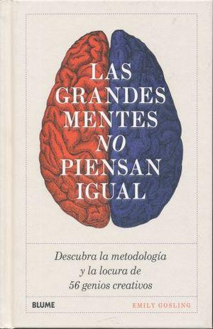 GRANDES MENTES NO PIENSAN IGUAL, LAS. DESCUBRA LA METODOLOGIA Y LA LOCURA DE 56 GENIOS CREATIVOS / PD.