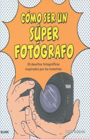 COMO SER UN SUPER FOTOGRAFO / PD.