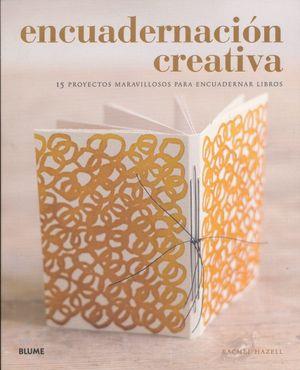 ENCUADERNACION CREATIVA. 15 PROYECTOS MARAVILLOSOS PARA ENCUADERNAR LIBROS