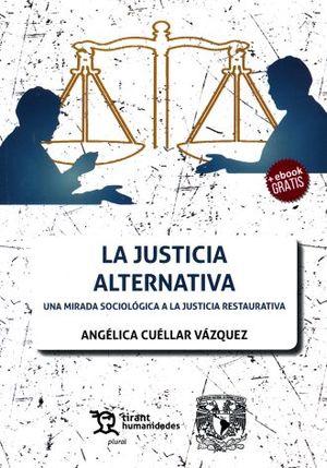 JUSTICIA ALTERNATIVA, LA. UNA MIRADA SOCIOLOGICA A LA JUSTICIA RESTAURATIVA (INCLUYE EBOOK)