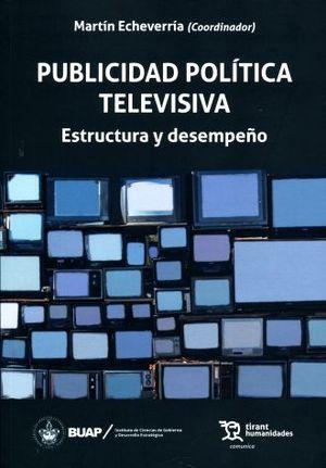 PUBLICIDAD POLITICA Y TELEVISIVA. ESTRUCTURA Y DESEMPEÑO (+EBOOK)