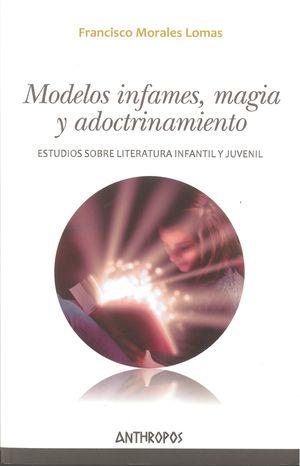 Modelos infames. Magia y adoctrinamiento. Eestudios sobre literatura infantil y juvenil