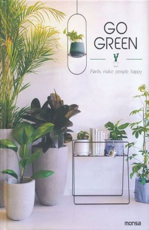 GO GREEN. PLANTS MAKE PEOPLE HAPPY