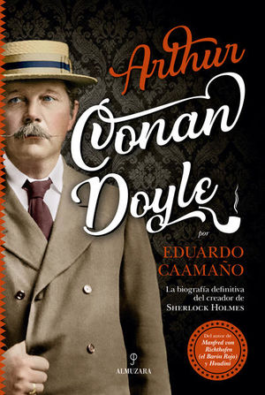 ARTHUR CONAN DOYLE. LA BIOGRAFIA DEFINITIVA DEL CREADOR DE SHERLOCK HOLMES