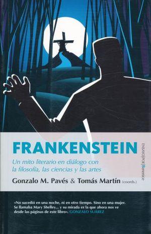 FRANKENSTEIN. UN MITO LITERARIO EN DIALOGO CON LA FILOSOFIA LAS CIENCIAS Y LAS ARTES