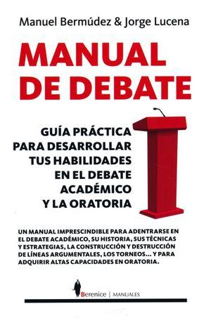 Manual de debate. Guía práctica para desarrollar tus habilidades en el debate académico y la oratoria