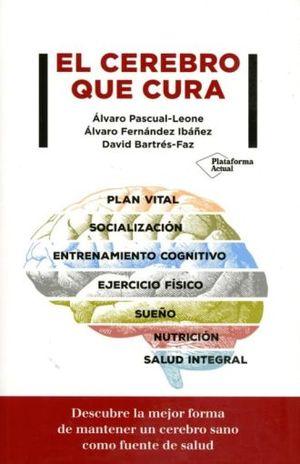 CEREBRO QUE CURA, EL. PLAN VITAL SOCIALIZACION ENTRENAMIENTO COGNITIVO EJERCICIO FISICO SUEÑO NUTRICION SALUD INTEGRAL