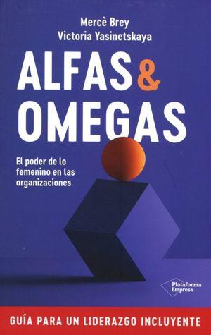 Alfas & Omegas. El poder de lo femenino en las organizaciones