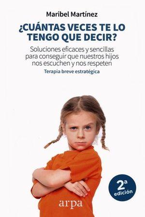 ¿Cuántas veces te lo tengo que decir? Soluciones eficaces y sencillas para conseguir que nuestros hijos nos escuchen y nos respeten / 2 ed.