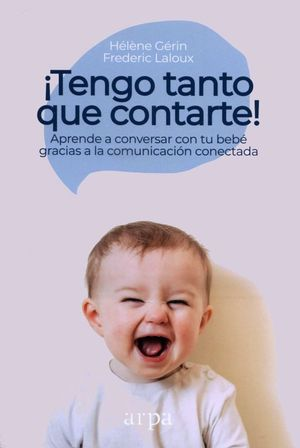 ¡Tengo tanto que contarte! Aprende a conversar con tu bebé gracias a la comunicación conectada