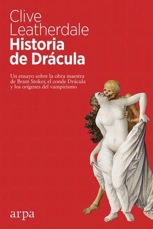Historia de Drácula. Un ensayo sobre la obra maestra de Bram Stoker, el conde Drácula y los orígenes del vampirismo