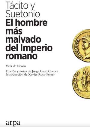 El hombre más malvado del Imperio romano. Vida de Nerón