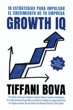 Growth IQ. 10 estrategias para impulsar el crecimiento de tu empresa