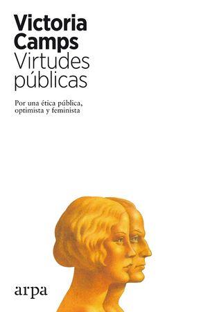Virtudes públicas. Por una ética pública, optimista y feminista
