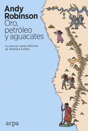 Oro, petróleo y aguacates. Las nuevas venas abiertas de América Latina