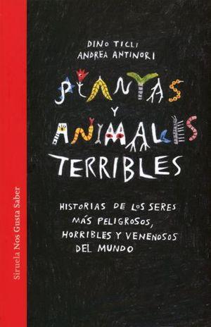 PLANTAS Y ANIMALES TERRIBLES. HISTORIAS DE LOS SERES MAS PELIGROSOS HORRIBLES Y VENENOSOS DEL MUNDO