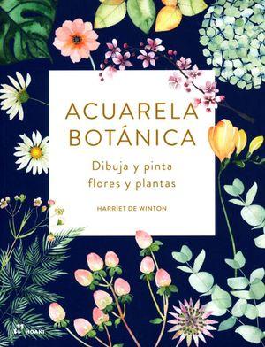 Acuarela botánica. Dibuja y pinta flores y plantas