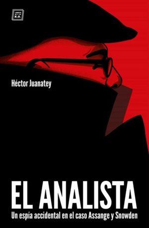 El analista. Un espía accidental en el caso Assange y Snowden