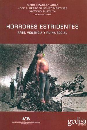 HORRORES ESTRIDENTES. ARTE, VIOLENCIA Y RUINA SOCIAL